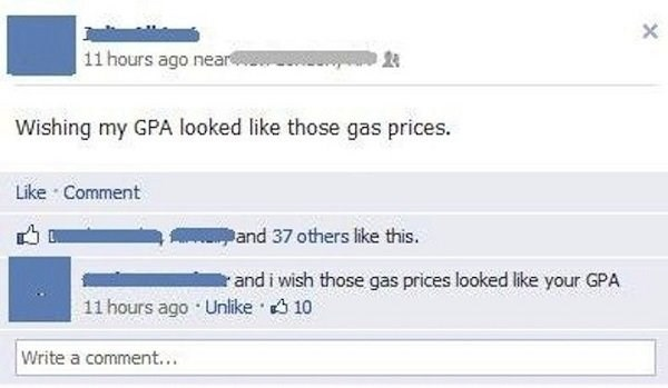 Text - X 11 hours ago near Wishing my GPA looked like those gas prices. Like Comment and 37 others like this. r and i wish those gas prices looked like your GPA 11 hours ago Unlike 10 Write a comment..
