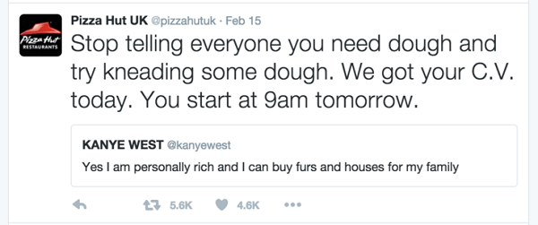 Text - Pizza Hut UK @pizzahutuk Feb 15 Stop telling everyone you need dough and try kneading some dough. We got your C.V today. You start at 9am tomorrow. Pizze Ht RESTAURANTS KANYE WEST @kanyewest Yes I am personally rich and I can buy furs and houses for my family t5.6K 4.6K