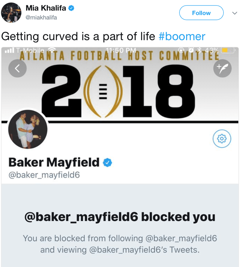 Text - Mia Khalifa Follow @miakhalifa Getting curved is a part of life #boomer T-Mobile ATLANTA FOOTBALL HOST COMMITTEE 11:50 PM 43% 2018 Baker Mayfield @baker_mayfield6 @baker_mayfield6 blocked you You are blocked from following @baker_mayfield6 and viewing @baker_mayfield6's Tweets.