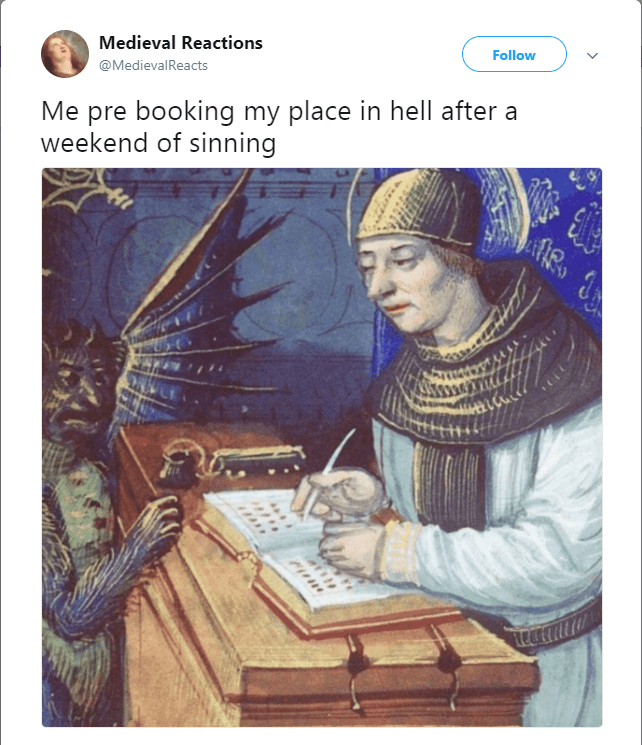 Text - Medieval Reactions Follow @MedievalReacts Me pre booking my place in hell after a weekend of sinning