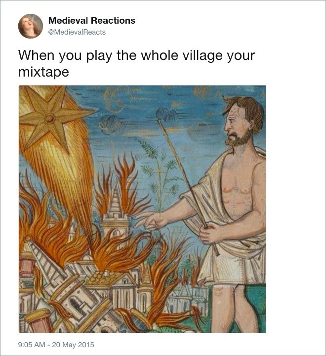 Text - Medieval Reactions @MedievalReacts When you play the whole village your mixtape 9:05 AM - 20 May 2015