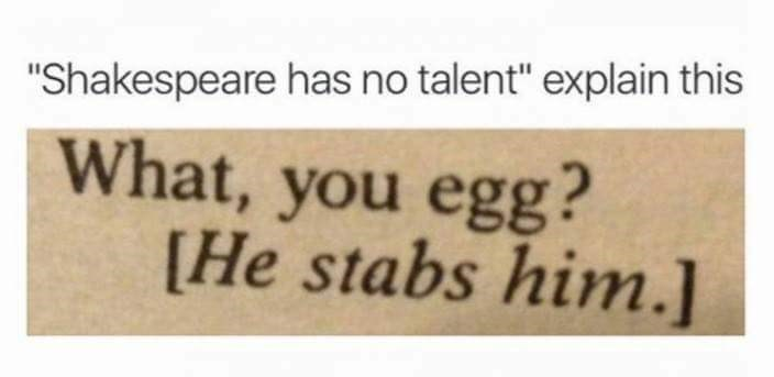 """Text - """"Shakespeare has no talent"""" explain this What, you egg? [He stabs him.]"""