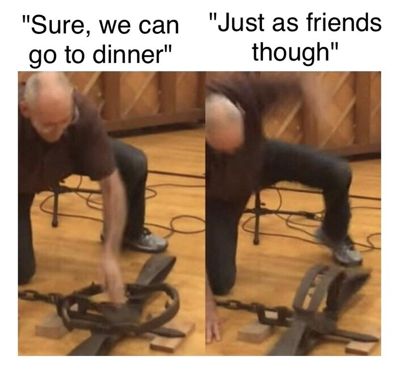 """Leg - """"Just as friends """"Sure, we can go to dinner"""" though"""""""