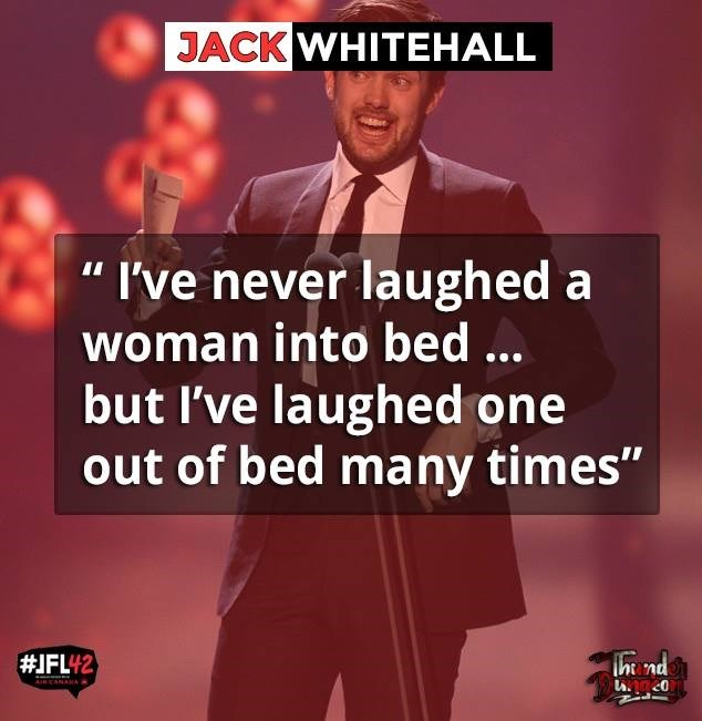 "Text - JACK WHITEHALL I've never laughed a woman into bed... but I've laughed one out of bed many times"" #IFL42 Ih nd ARCANAA"