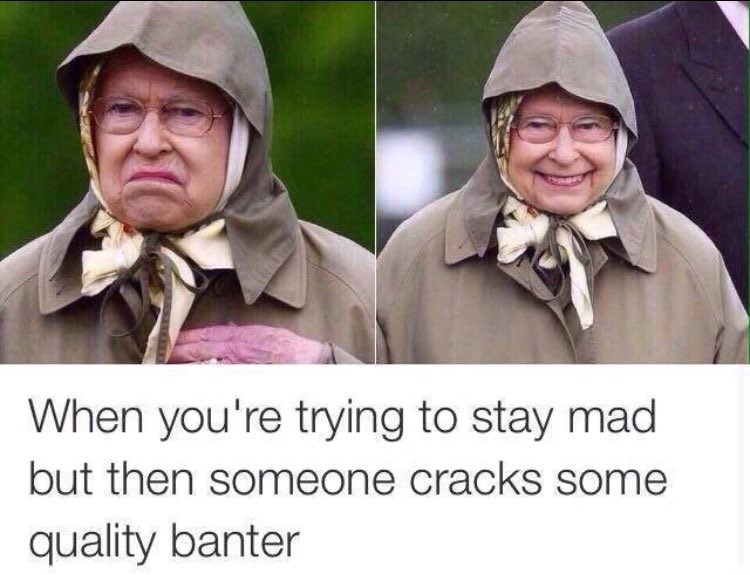 Queen of England trying to be mad but cracking up because that banter if funny