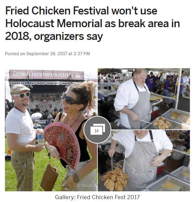 Product - Fried Chicken Festival won't use Holocaust Memorial as break area in 2018, organizers say Posted on September 26. 2017 at 2:37 PM NATION AL FRIED CHICKEN FESTIAL CHICKENE 14 O Dinah Gallery: Fried Chicken Fest 2017