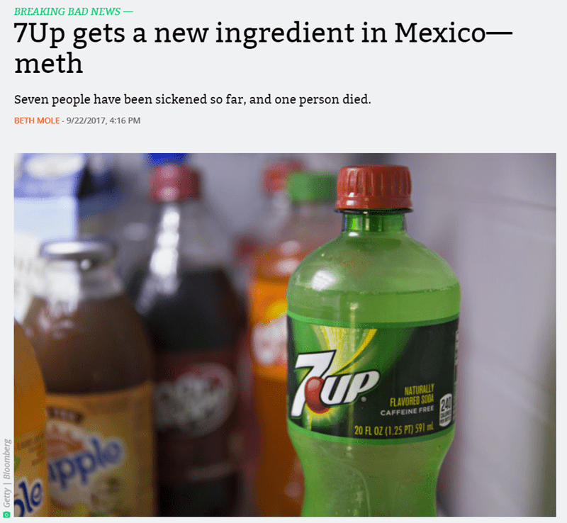 Product - BREAKING BAD NEWS- 7Up gets a new ingredient in Mexico- meth Seven people have been sickened so far, and one person died. BETH MOLE- 9/22/2017, 4:16 PM NATURALLY FLAVORED SODA 24 20 FL OZ (1.25 PT) 591 ml CAFFEINE FREE le Pp OGetty Bloomberg