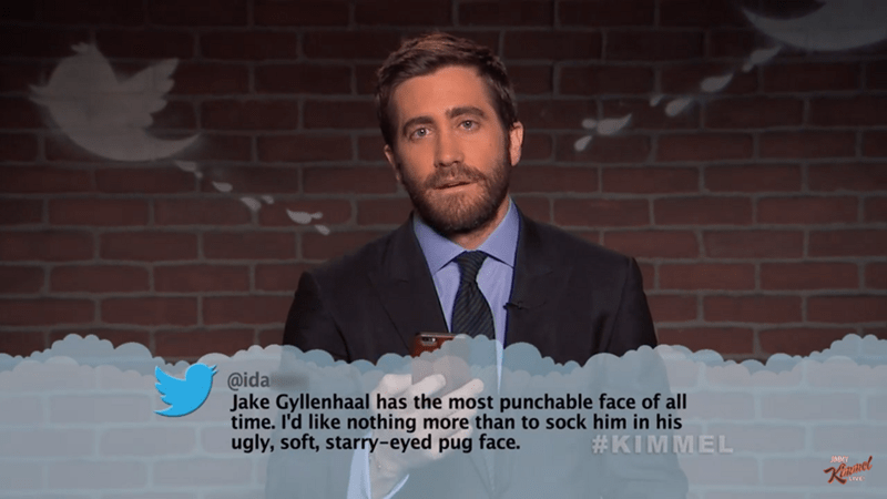 Moustache - @ida Jake Gyllenhaal has the most punchable face of all time. I'd like nothing more than to sock him in his ugly, soft, starry-eyed pug face. #KIMMEL RRet