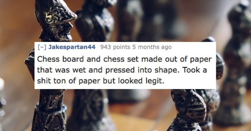 Text - - Jakespartan44 943 points 5 months ago Chess board and chess set made out of paper that was wet and pressed into shape. Took a shit ton of paper but looked legit.