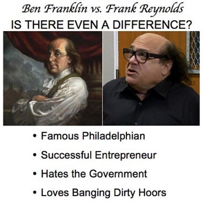 Funny meme comparing Benjamin Franklin to Frank Reynolds (Danny Devito) from It's Always Sunny In Philadelphia.