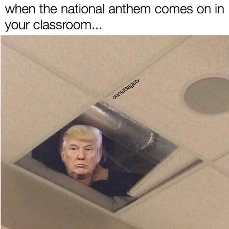 Funny meme about Donald Trump watching people as they sing the national anthem.