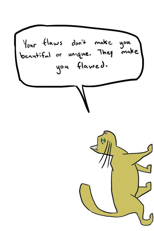 Cartoon - Vowc flaws don't make you beantiful or uAque. They make Jou flawed.