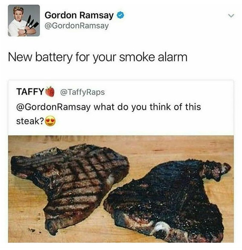 Funny meme about Gordon Ramsay dissing someone's steak by saying they need a new smoke alarm (The steak looks burnt to a crisp.)