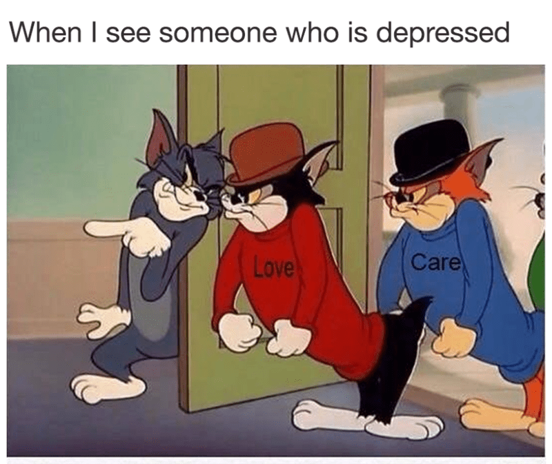 Funny and wholesome meme about when you see someone who is depressed.