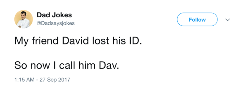 Dad joke about friend David losing his ID, not we call him Dav