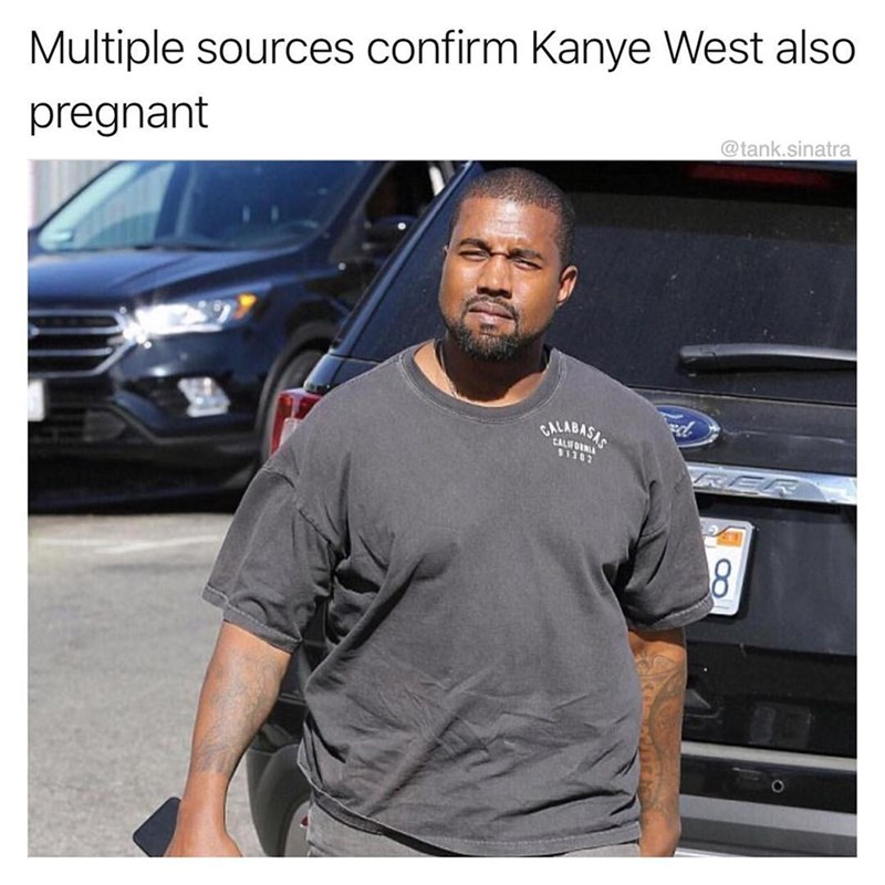 Product - Multiple sources confirm Kanye West also pregnant @tank.sinatra CALFOR 11202 8