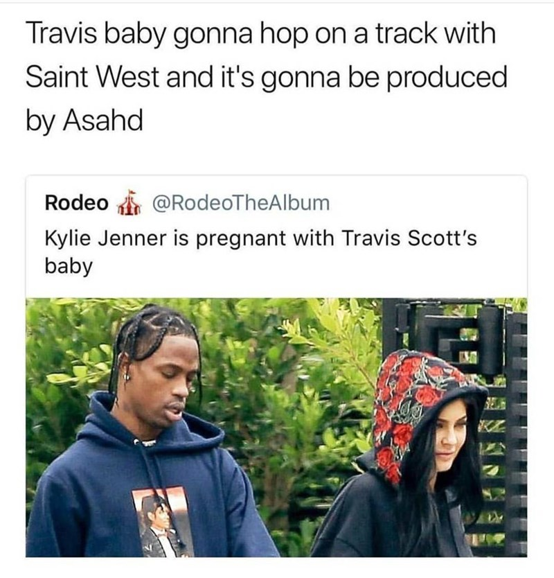 Text - Travis baby gonna hop on a track with Saint West and it's gonna be produced by Asahd Rodeo @RodeoTheAlbum Kylie Jenner is pregnant with Travis Scott's baby