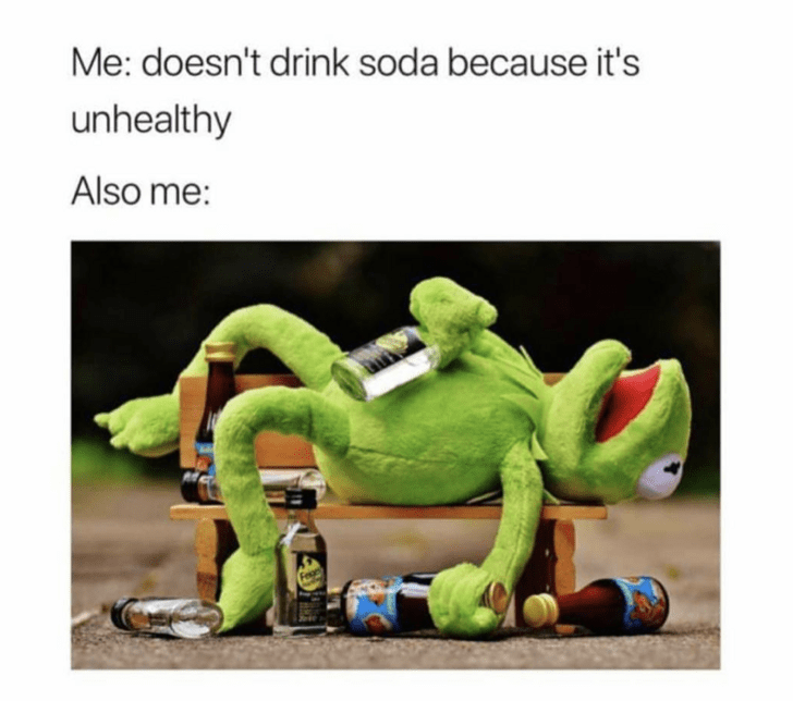 meme about not drinking soda for health reasons but still drinking alcohol with picture of Kermit passed out surrounded by bottles