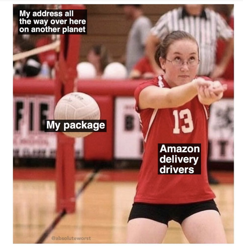 Volleyball - My address all the way over here on another planet 13 Мy package Amazon delivery drivers @absoluteworst