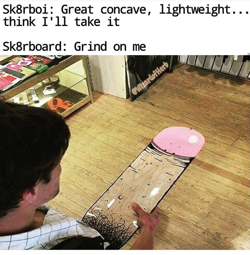 Floor - Sk8rboi: Great concave, lightweight... think I'll take it Sk8rboard: Grind on me ewizardofHerb