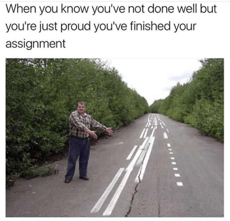 Road - When you know you've not done well but you're just proud you've finished your assignment