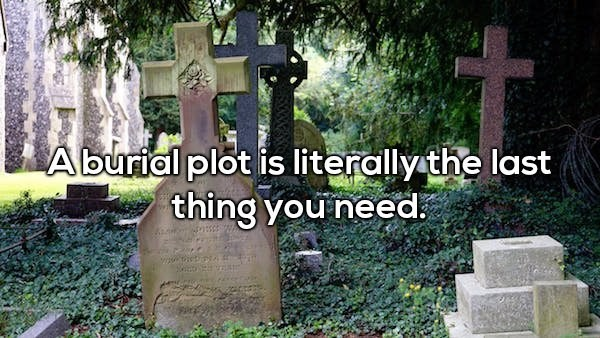 Grave - Aburial plot is literally the last thing you need