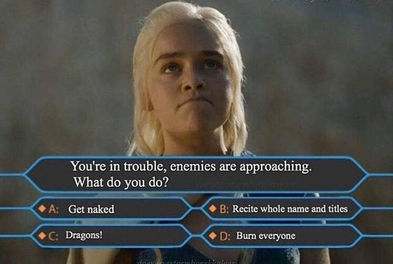 Daenerys meme about Who Wants To Be a Millionaire style way of looking at her options.