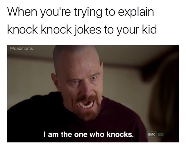 "Funny meme about teaching kids how to do knock knock jokes, walter white from breaking bad (or heisenberg) saying ""i am the one who knocks."""