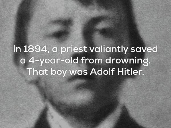 Text - In 1894, a priest valiantly saved a 4-year-old from drowning That boy was Adolf Hitler.