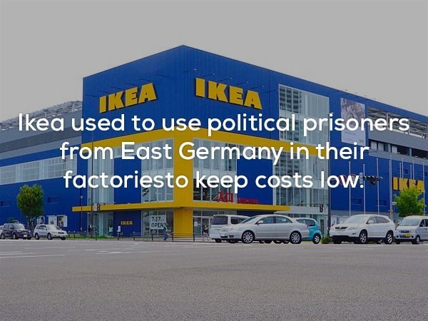 Building - IKEA IKEA Ikea used to use political prisoners from East Germany in their factoriesto keep costs low 717 OPEN IKEA