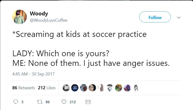 Woody jokes about yelling at his kid at soccer practice but he doesn't have a kid there, just has anger issues