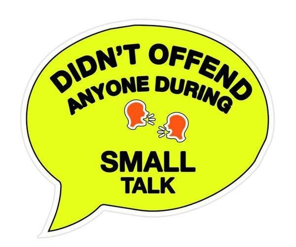 made small talk at work, didn't offend anyone