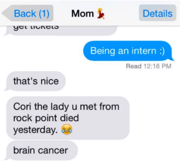 Text - Back (1) Mom Details yertioke Being an intern :) Read 12:16 PM that's nice Cori the lady umet from rock point died yesterday. brain cancer