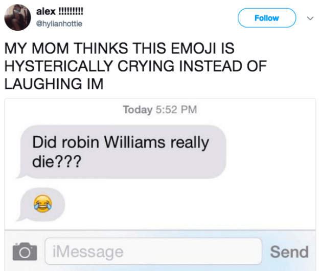 Text - alex !!!!! @hylianhottie Follow MY MOM THINKS THIS EMOJI IS HYSTERICALLY CRYING INSTEAD OF LAUGHING IM Today 5:52 PM Did robin Williams really die??? iMessage Send