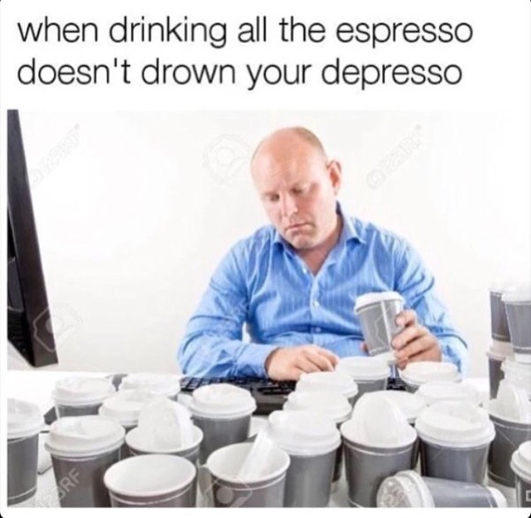 meme about drinking coffee to get rid of depression with picture of sad man surrounded by coffee cups