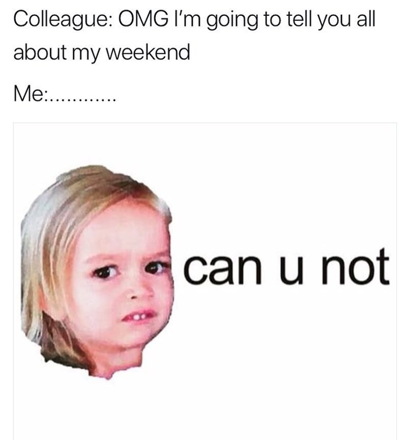 monday meme about not wanting to hear your coworker's stories with picture of unimpressed Chloe