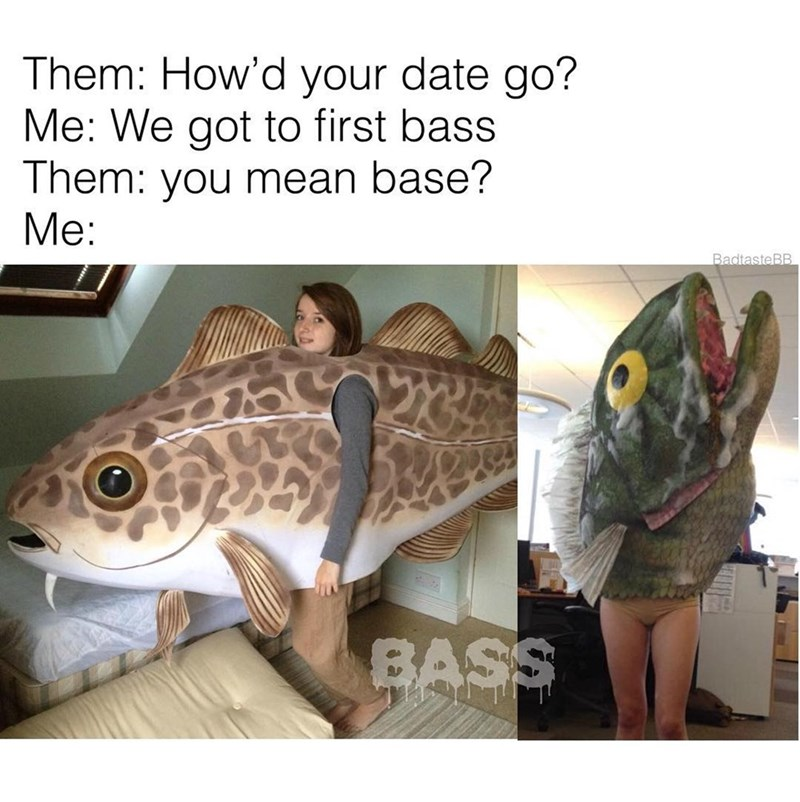 Funny meme about puns, bass vs base, talking about first base on a date, girls in fish costumes.