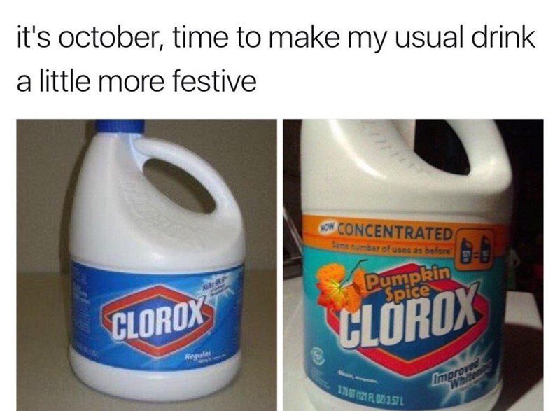 Funny meme about pumpkin spice bleach being beverage of choice.