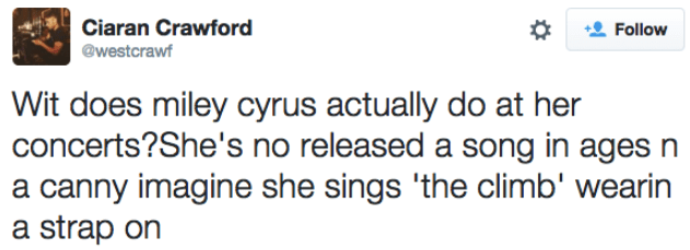 dark-humored Tweets about what does Miley Cyrus do at concerts