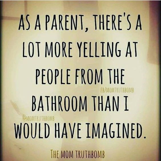 Text - AS A PARENT, THERE'S A LOT MORE YELLING AT PEOPLE FROM THE FR/MOMTRUTABOMB BATHROOM THAN I MOMTRUTHBOMB WOULD HAVE IMAGINED THE MOM TRUTHBOMB
