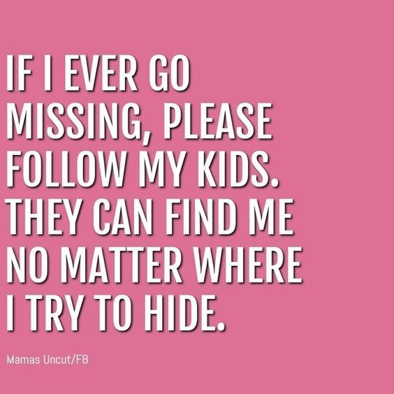 Text - IF I EVER GO MISSING, PLEASE FOLLOW MY KIDS. THEY CAN FIND ME NO MATTER WHERE ITRY TO HIDE. Mamas Uncut/FB