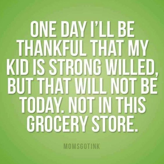 Font - ONE DAY I'LL BE THANKFUL THAT MY KID IS STRONG WILLED, BUT THAT WILL NOT BE TODAY NOT IN THIS GROCERY STORE. MOMSGOTINK