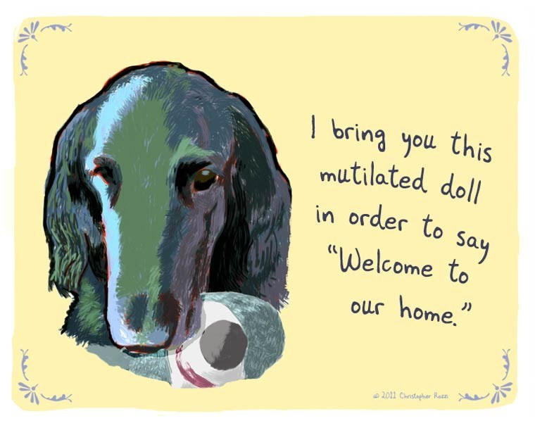 """Dog - this bring you mutilated doll in order to Say """"Welcome to our home,"""" 2011 Chstapher Rezs"""