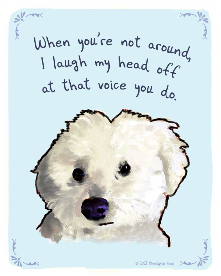 Dog - When you re not around I laugh my head off at that voice you do 2011 Christapher Razz