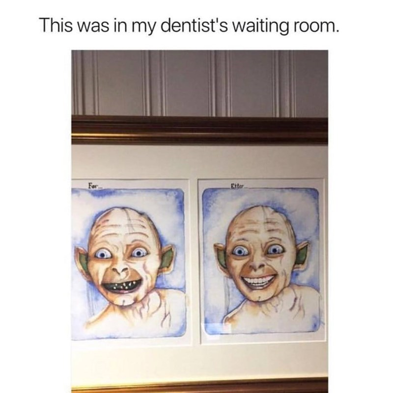 funny meme about picture of gollum in dentist's house.
