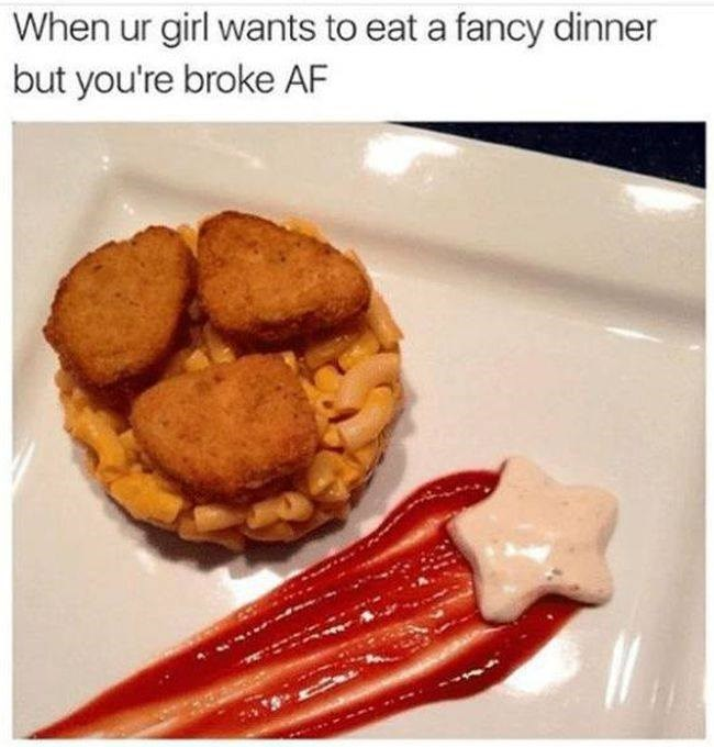 Dish - When ur girl wants to eat a fancy dinner but you're broke AF