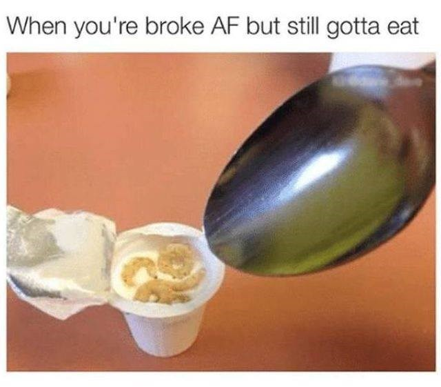 Food - When you're broke AF but still gotta eat