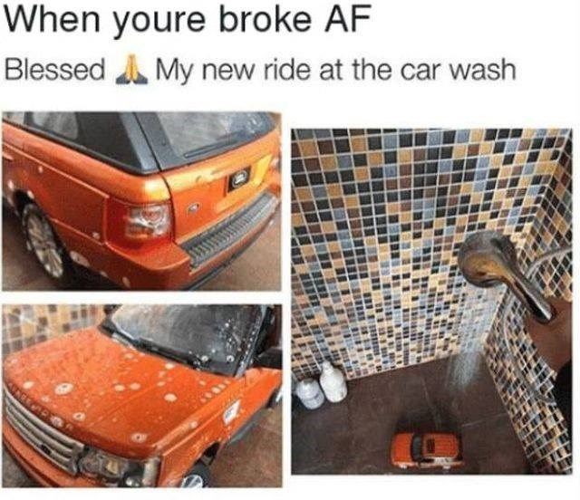 Car - When youre broke AF Blessed My new ride at the car wash