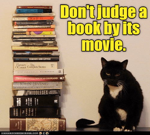 Cat - Don'tjudge a book by its movie. u Auster To TE Wccac SARAN VOELL ASSASSINATIOw acATION ee PitaE TERVON GOD LITTLE Fannerv OConnor Compicte Seories The ost SARAMAGO Ca DOUGLAS COUPLAND erm TOHN IRVING SAERAVER OR OWEN MEANY JESREY EECENIGES HIDDLESEX ICANHSCHEE2EURGER cOM amalug