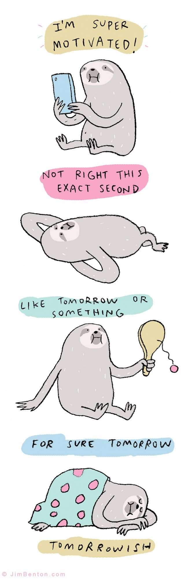 Cartoon - SUPER I'M MOTIVATED! NOT RIGHT THI S EXACT SECOND LIKE TOMORROW SOMETHIN 0 R TOMORROW FOR SURE TOMORROWISH JimBenton.com